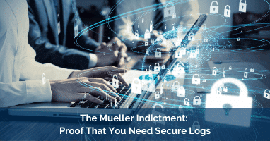 The Mueller Indictment – Proof That You Need Secure Logs