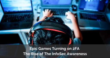 Epic Games Turning on 2FA - The Rise of The InfoSec Awareness