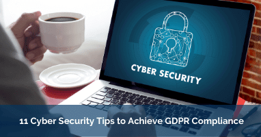 11 Cyber Security Tips to Achieve GDPR Compliance