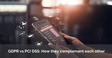 GDPR vs PCI DSS-How they complement each other
