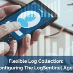 Flexible Log Collection: Configuring The LogSentinel Agent