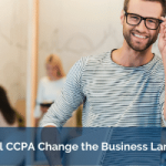 How Will CCPA Change the Business Landscape?