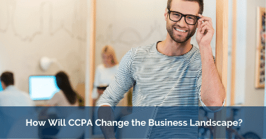 How Will CCPA Change the Business Landscape