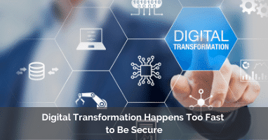 Digital Transformation Happens Too Fast to Be Secure