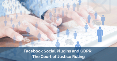 Facebook Social Plugins and GDPR: The Court of Justice Ruling
