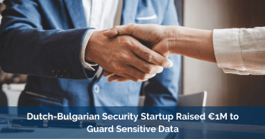 Dutch-Bulgarian Security Startup Raised €1M to Guard Sensitive Data