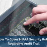 How To Cover HIPAA Security Rule Regarding Audit Trail