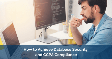 How to Achieve Database Security and CCPA Compliance