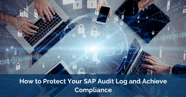 How to Protect Your SAP Audit Log and Achieve Compliance
