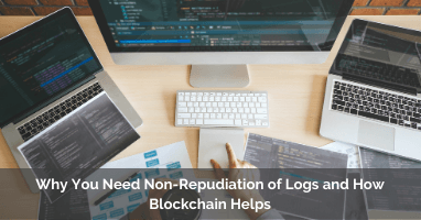 Why You Need Non-Repudiation of Logs and How Blockchain Helps
