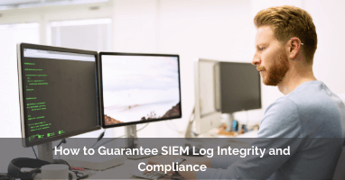 How to Guarantee SIEM Log Integrity and Compliance