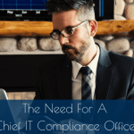 The Need For A Chief IT Compliance Officer
