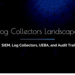 Log Collectors - SIEM, Audit Trail, UEBA, Forensics logs