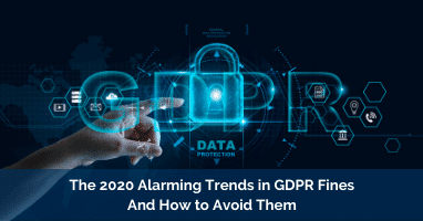 The 2020 Alarming Trends in GDPR Fines and How to Avoid Them