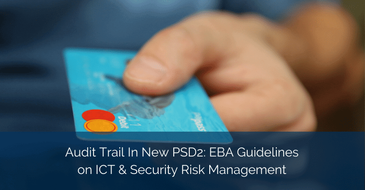 Audit-Trail-In-New-PSD2-EBA-Guidelines-on-ICT-Security-Risk-Management