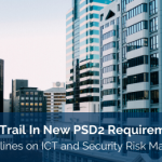 Audit Trail In New PSD2 Requirements: EBA Guidelines on ICT and Security Risk Management