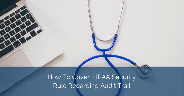 How-To-Cover-HIPAA-Security-Rule-Regarding-Audit-Trail