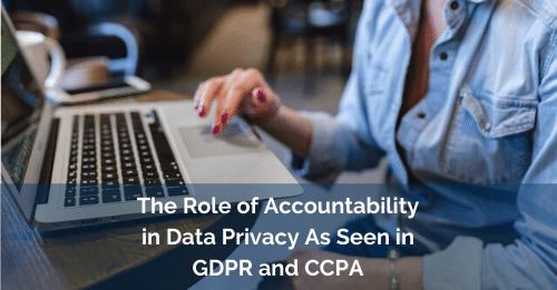 Role of Accountability- data privacy as seen by GDPR and CCPA