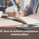 GDPR: How to Achieve Compliance with Minimal Effort