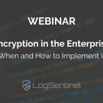 Webinar: When and How to Implement Encryption in the Enterprise