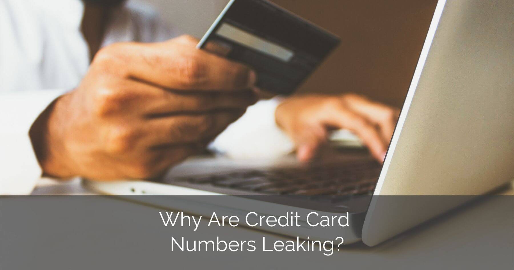 Why Are Credit Numbers Leaking