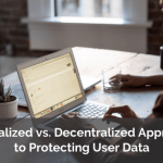 Centralized vs. Decentralized Approaches to Protecting User Data
