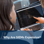 Why Are SIEMs Expensive?
