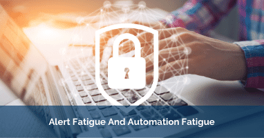 Alert Fatigue And Automation Fatigue
