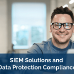 SIEM Solutions and Data Protection Compliance