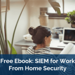 Free Ebook: SIEM for Work From Home Security