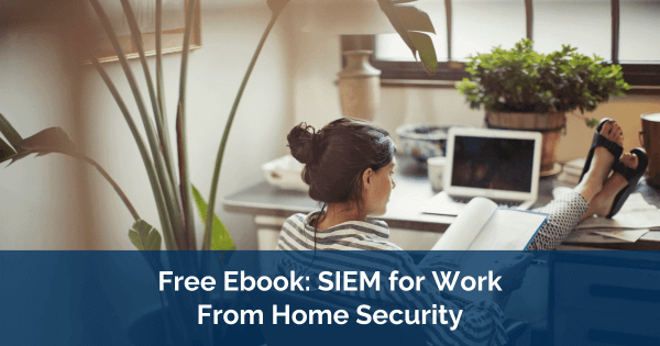 SIEM for Work From Home Security Ebook Blog Article