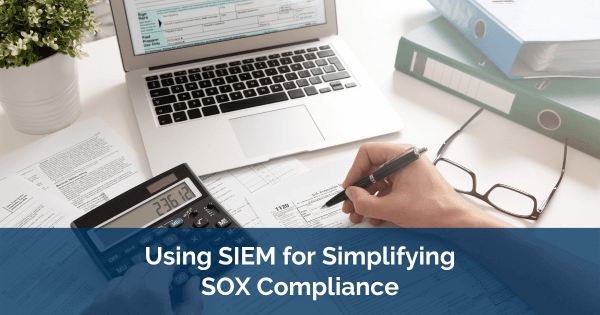 Using SIEM for Simplifying SOX Compliance