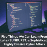 Five Things We Can Learn From Solorigate/SUNBURST, a Sophisticated And Highly Evasive Cyber Attack