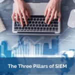 The Three Pillars of SIEM