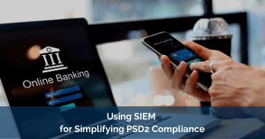Using SIEM for Simplifying PSD2 Compliance