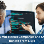 Why Mid-Market Companies and SMEs Benefit From SIEM