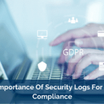 The Importance Of Security Logs For GDPR Compliance