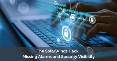 The SolarWinds Hack - Missing Alarms and Security Visibility