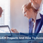 Failed SIEM Projects And How To Avoid Them
