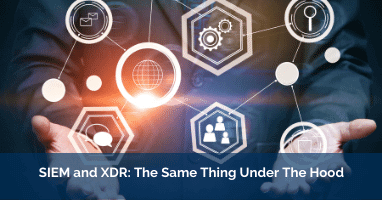 SIEM and XDR The Same Thing Under The Hood