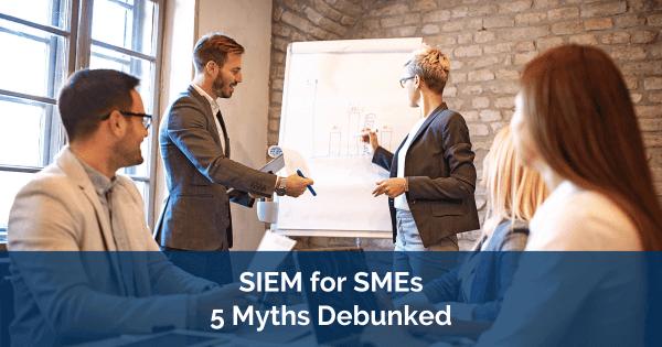 SIEM for SMEs 5 myths debunked
