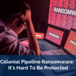 The Colonial Pipeline Ransomware: Why It's Hard To Be Protected
