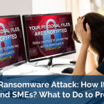 Kaseya Ransomware Attack: How It Affects MSSPs and SMEs, and What to Do to Prevent It